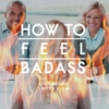 How To Feel Badass