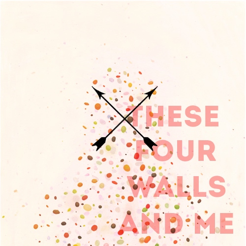these four walls and me