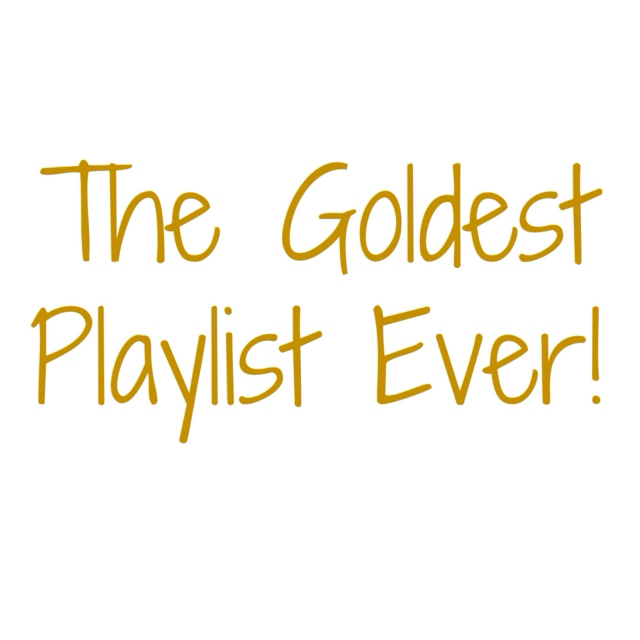 The Goldest Playlist Ever!