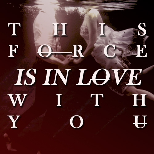 this force is in love with you.