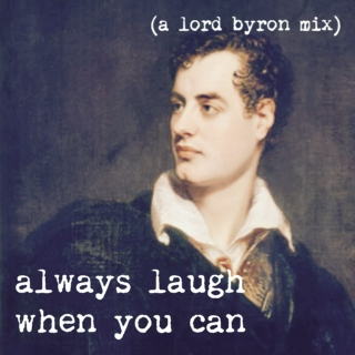 always laugh when you can (a lord byron mix)