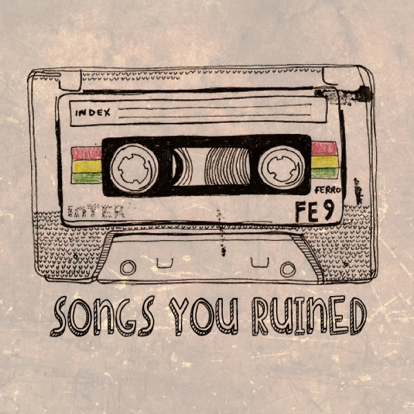 songs you ruined