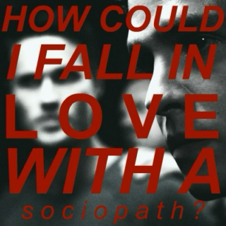 how could i fall in love with a sociopath?