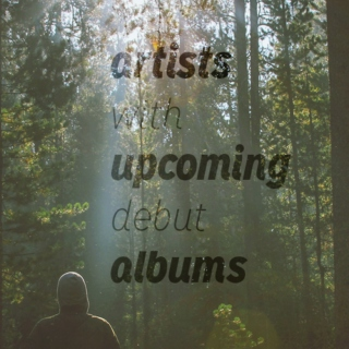 Artists with upcoming debut albums #2