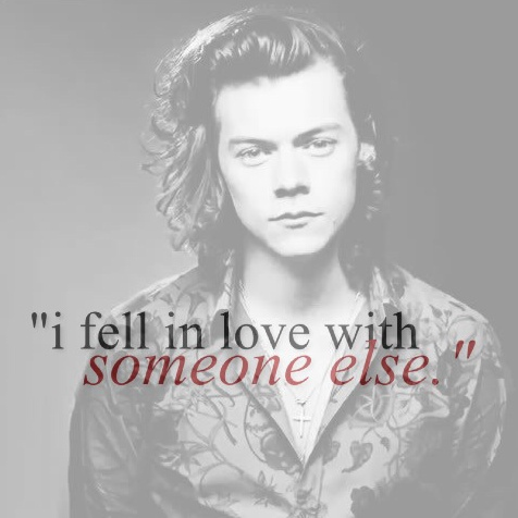 """""""i fell in love with someone else."""""""