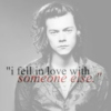 """i fell in love with someone else."""