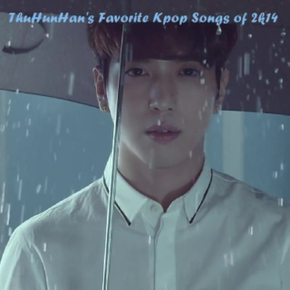 ThuHunHan's Favorite Kpop Songs of 2k14
