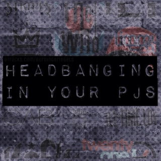 Headbanging In Your PJs