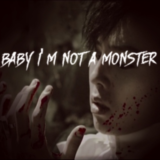 baby i'm not a monster
