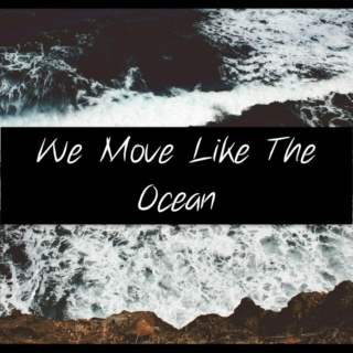 We Move Like The Ocean