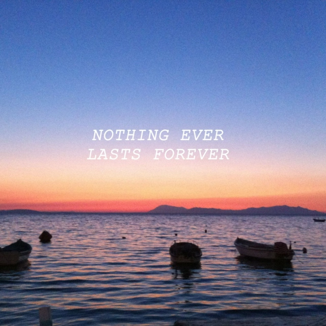 nothing ever lasts forever.