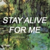 stay alive for me