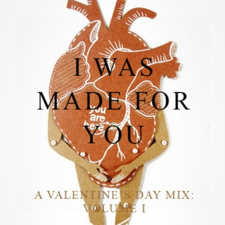 I Was Made For You (Valentine's Mix Vol. 1)