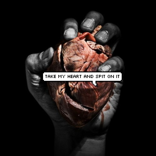 Take My Heart And Spit On It