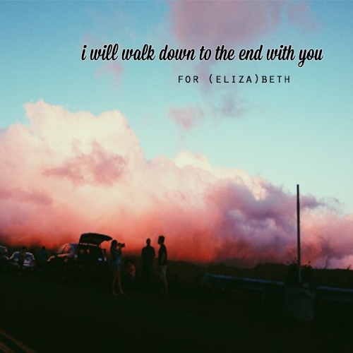i will walk down to the end with you