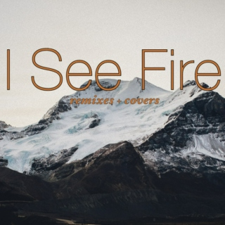 I SEE FIRE / remixes + covers