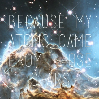 Because My Atoms Came From Those Stars