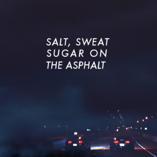 SALT, SWEAT, SUGAR ON THE ASPHALT