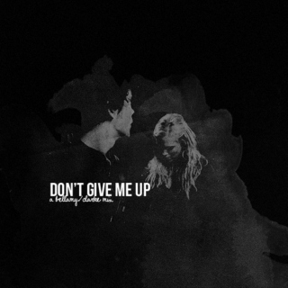 don't give me up.