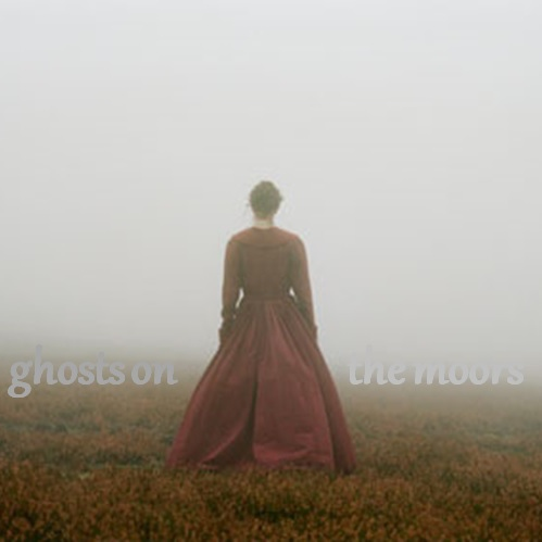 ghosts on the moors: she burned too bright for this world