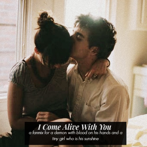 i come alive with you