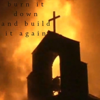 burn it down and build it again
