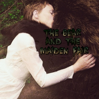 ~*~The Bear And The Maiden Fair~*~