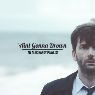 'Aint Gonna Drown // An Alec Hardy Playlist