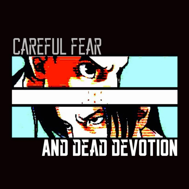 careful fear and dead devotion