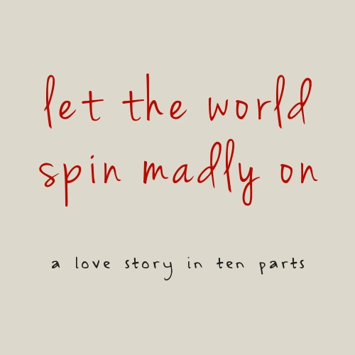 let the world spin madly on