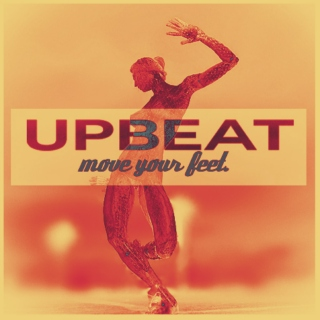 Upbeat, move your feet.