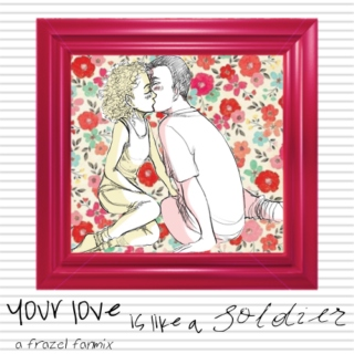 your love is like a soldier ; a frazel fanmix