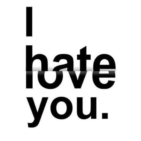 I love you, I hate you