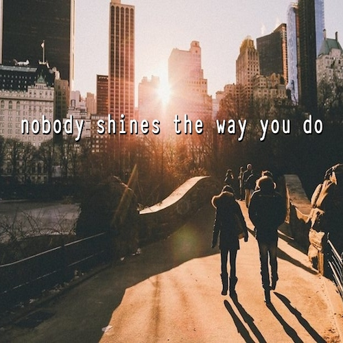 nobody shines the way you do
