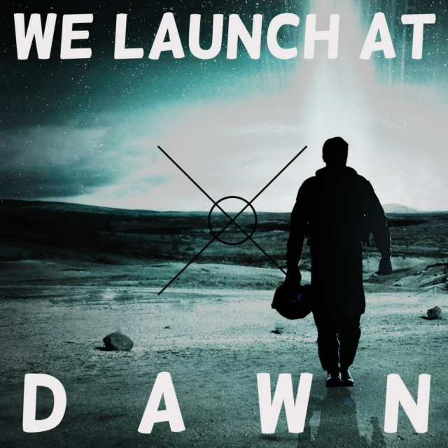 we launch at dawn