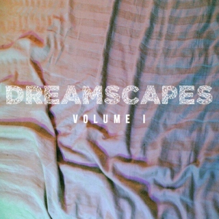❖ DREAMSCAPES ❖ Vol. I