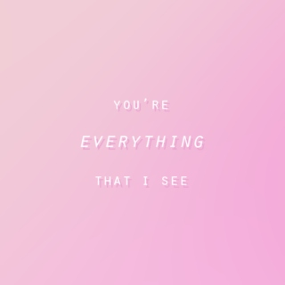 you're everything that i see