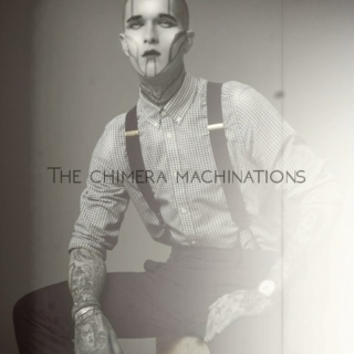 The Chimera Machinations