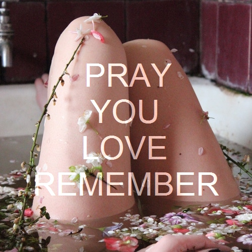 pray you, love, remember