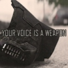 your voice is a weapon