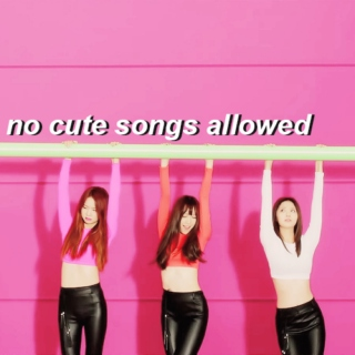 no cute songs allowed.