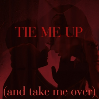 tie me up (and take me over)