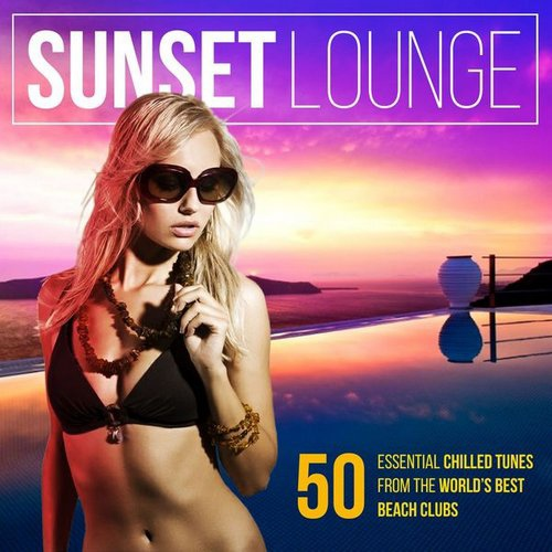 Sunset Lounge (50 Essential Chilled Tunes from the World's Best Beach Clubs)
