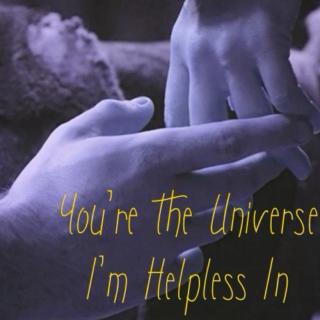 You're the universe I'm helpless in