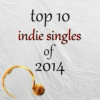 top 10 indie singles of 2014