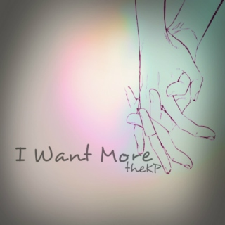 I Want More