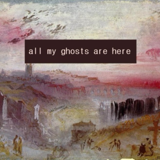 all my ghosts are here