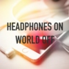 headphones on, world off