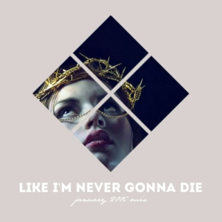 Like I'm Never Gonna Die - January 2015 Mix