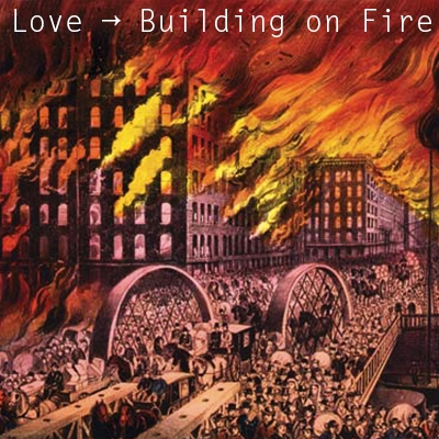 Love → Building on Fire